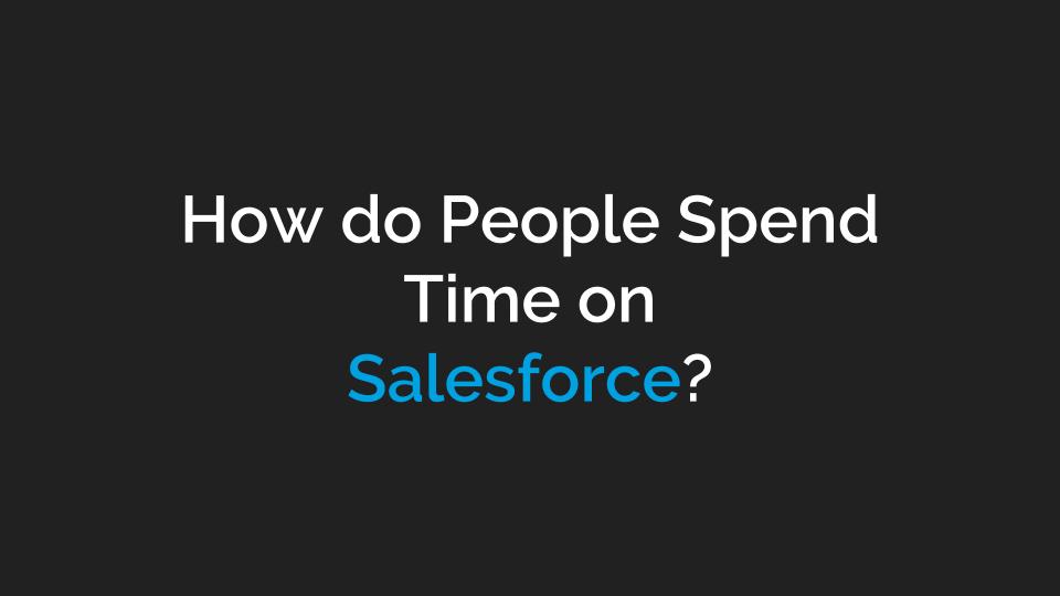 How do People Spend Time on Salesforce?