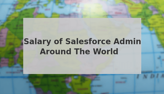 Salesforce Administrator Salaries – Around The World